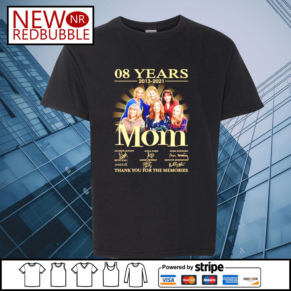 08 years 2013-2021 Mom signature thank you for the memories shirt
