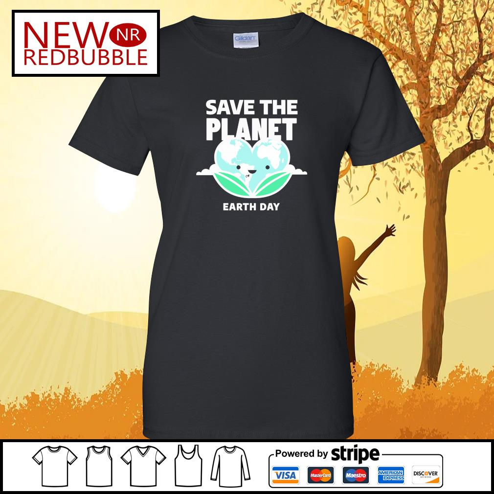 Save the planet earth day s Ladies-Tee