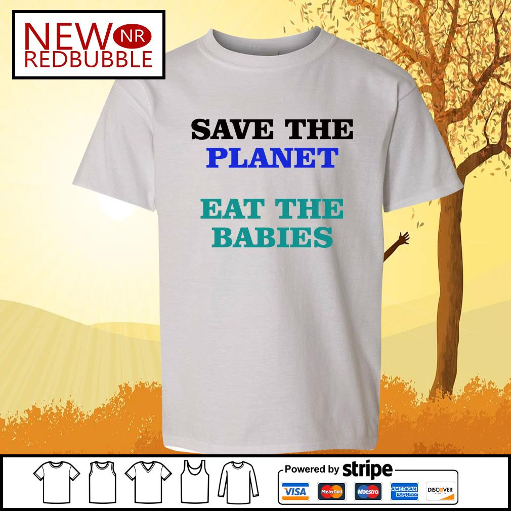 Save the planet eat the babies s Kid-T-shirt