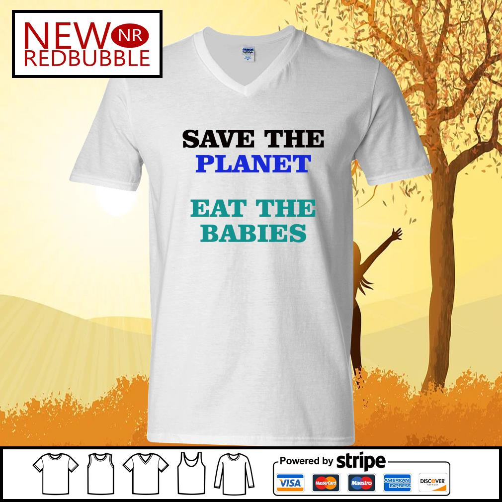 Save the planet eat the babies s V-neck-T-shirt