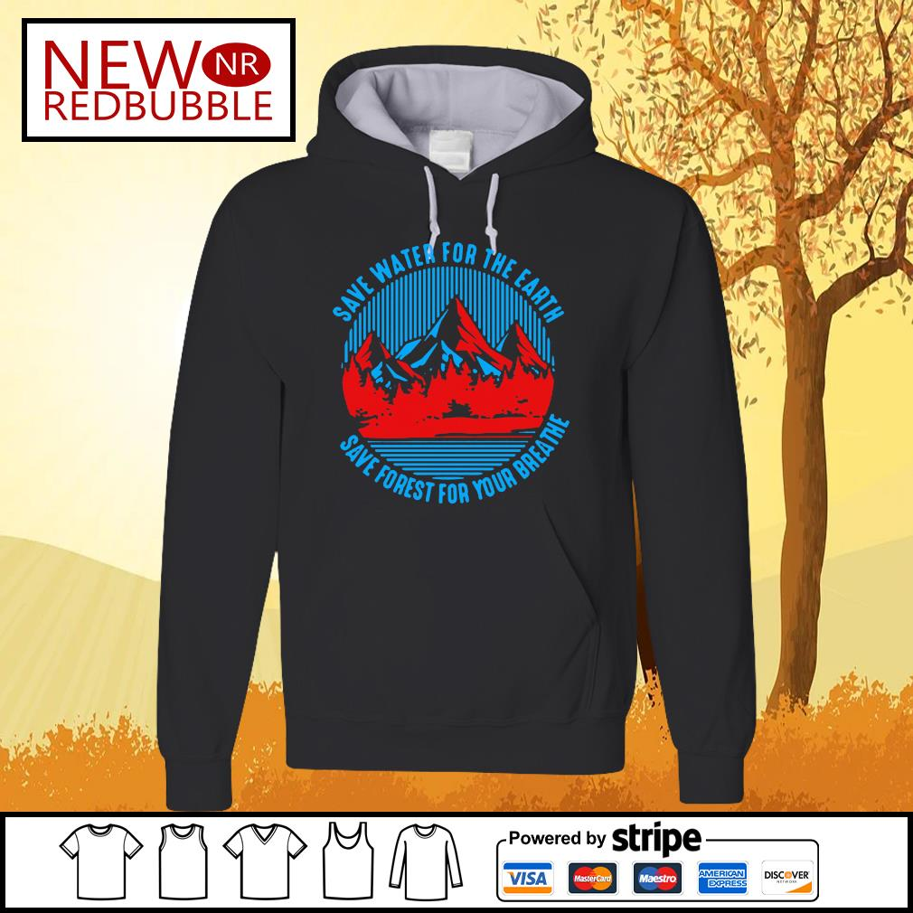 Save water for the earth save forest for your breathe s Hoodie