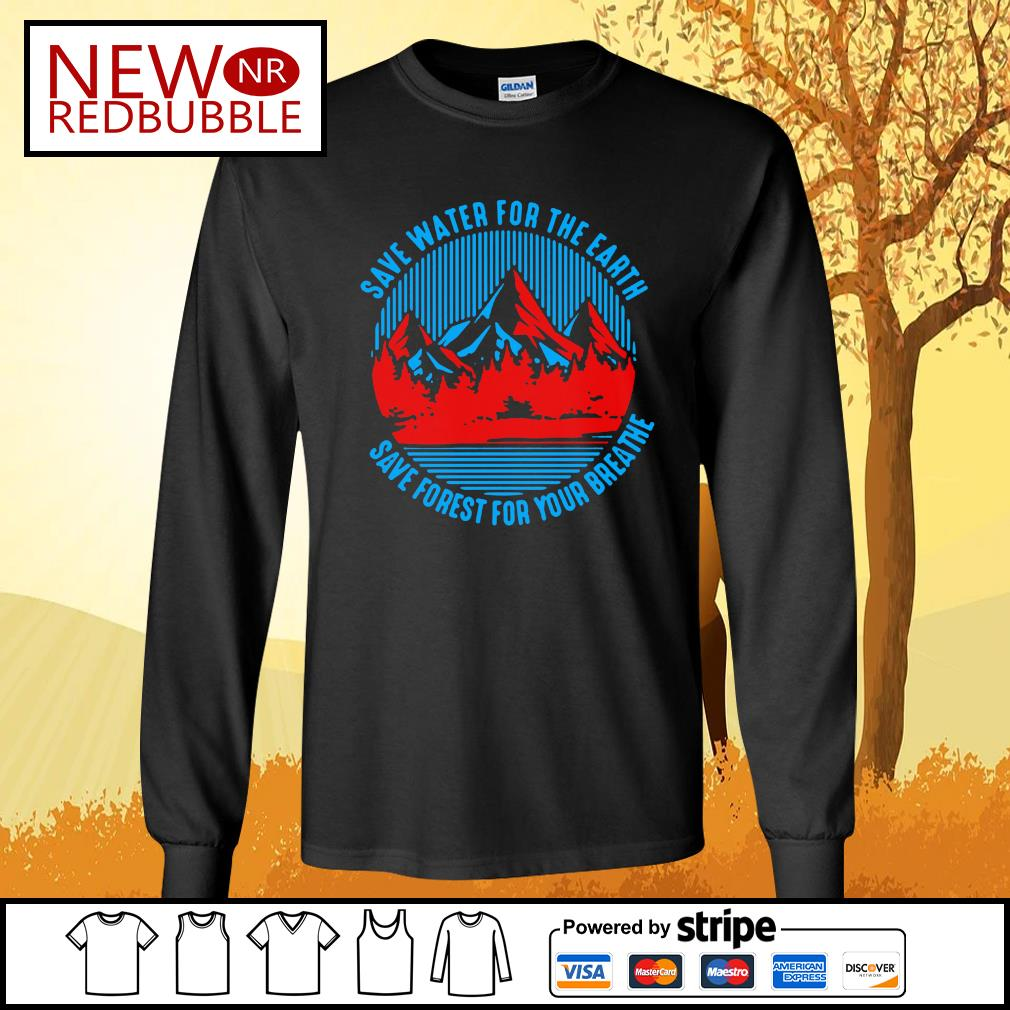 Save water for the earth save forest for your breathe s Long-Sleeves-Tee